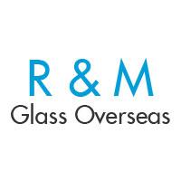 R & M Glass Overseas