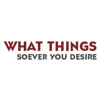 What Things Soever You Desire